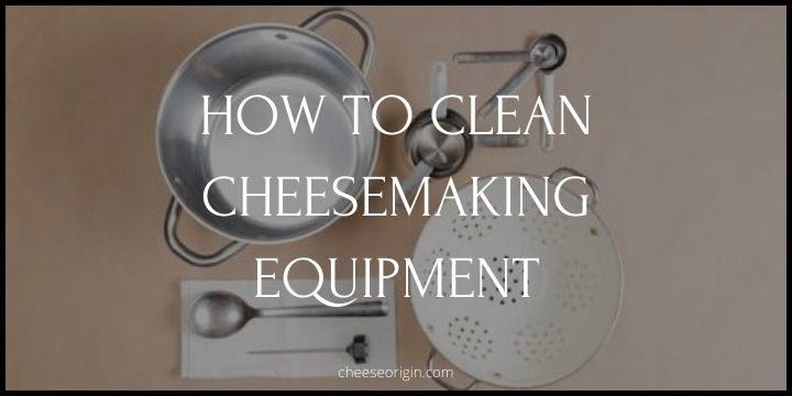 How to Clean Cheesemaking Equipment - Cheese Origin